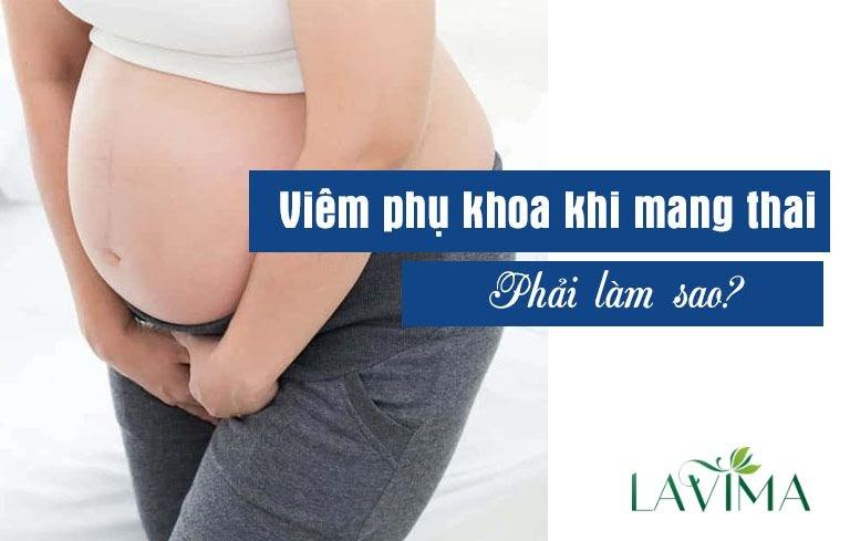 Những Lưu Ý Cho Mẹ Bầu Khi Chữa Viêm Phụ Khoa 3 Tháng Đầu